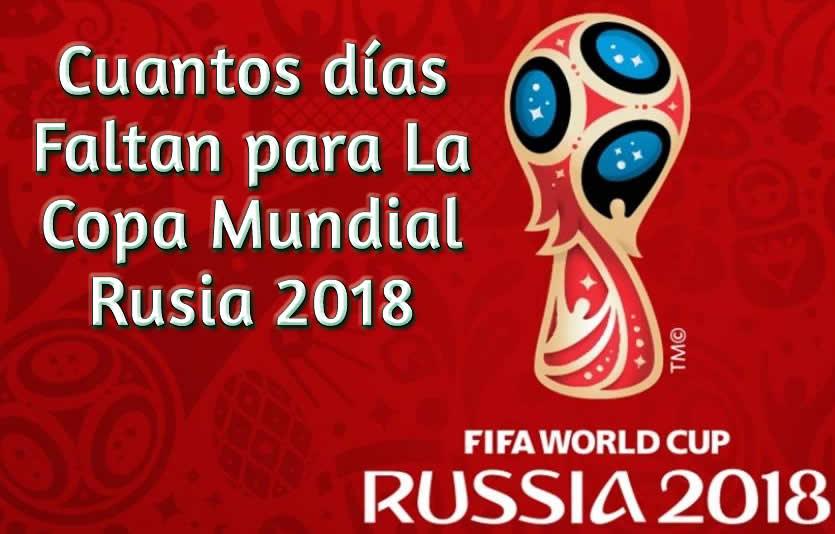 Cuantos días Faltan para La Copa Mundial Rusia 2018