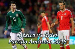 México vs Gales en vivo Partido amistoso 2018