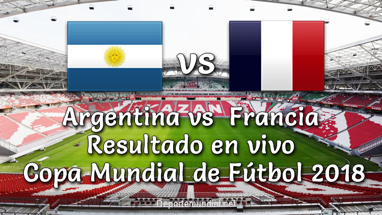 Argentina vs Francia en vivo Marcador Copa Mundial Rusia 2018