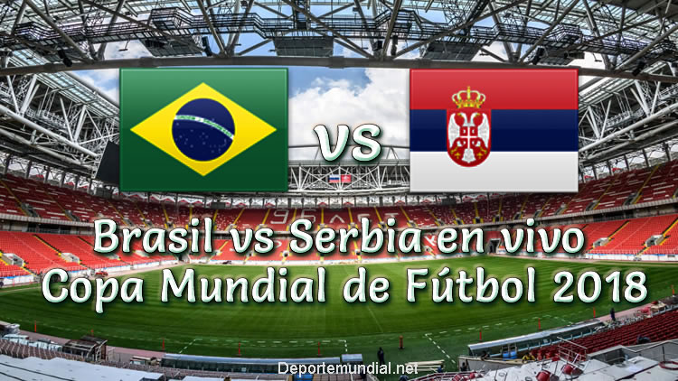 Brasil vs Serbia en vivo Copa Mundial Rusia 2018