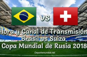 Brasil vs Suiza hora y Canal Copa Mundial 2018