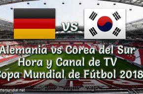 Corea del Sur vs Alemania Hora y Canal Copa Mundial Rusia 2018