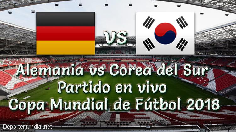 Corea del Sur vs Alemania en vivo Copa Mundial Rusia 2018