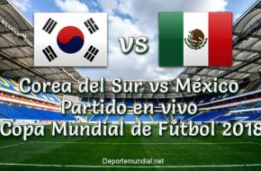 Corea del Sur vs México en vivo Copa Mundial Rusia 2018