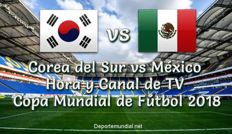 Corea del Sur vs México hora y Canal de Transmisión en vivo Copa Mundial 2018