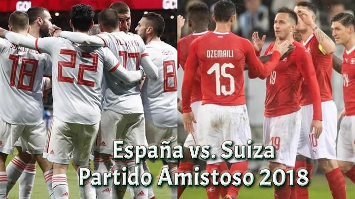 España vs. Suiza en vivo partido amistoso 2018