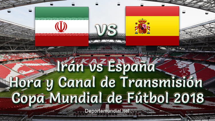 Irán vs España Hora y Canal en vivo Copa Mundial 2018