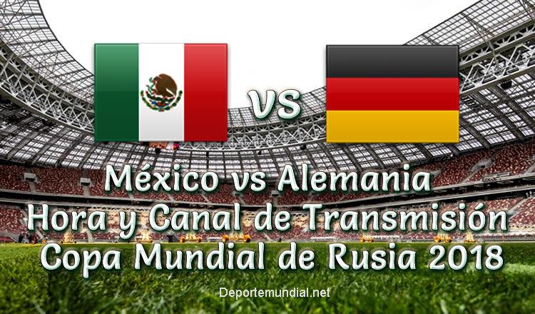 México vs Alemania Hora y Tv en vivo Copa Mundial 2018