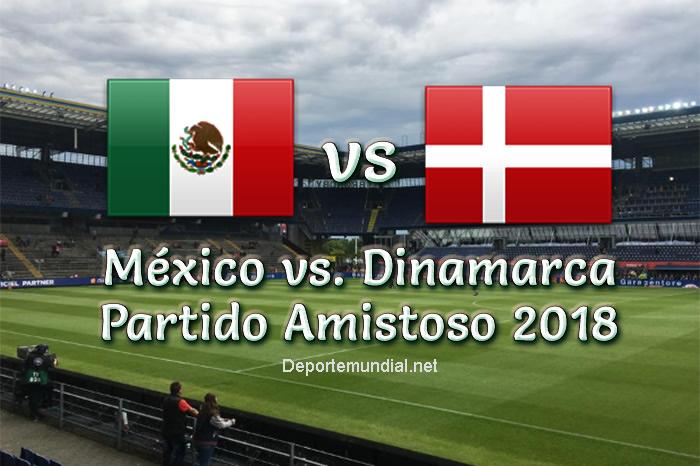 México vs Dinamarca en vivo Partido Amistoso 2018