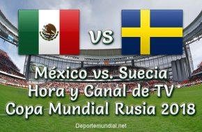 México vs Suecia: Hora y Canal de TV en vivo Copa Mundial 2018 Este Miércoles 27 de Junio 2018