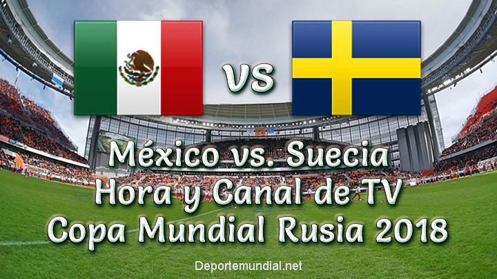 México vs Suecia Hora y Canal de tv en vivo Copa Mundial Rusia 2018