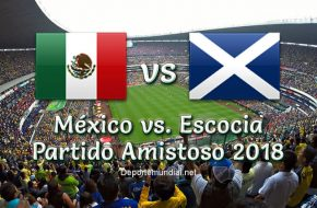 México vs. Escocia en vivo Partido Amistoso 2018