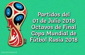 Partidos del Domingo 01 Julio 2018 Octavos de Final Copa Mundial Rusia 2018