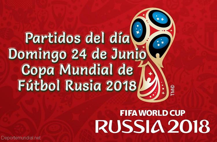 Partidos del Domingo 24 de Junio Copa Mundial 2018