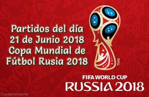 Partidos del Jueves 21 de Junio Copa Mundial Rusia 2018