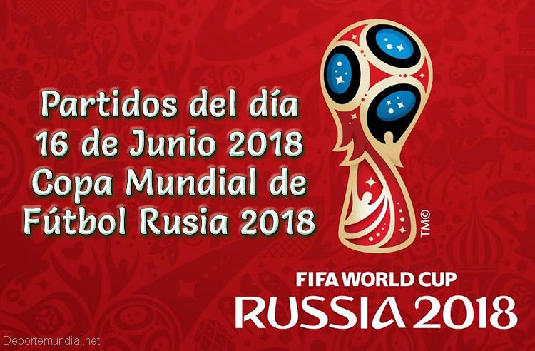Partidos Sábado 16 de Junio Copa Mundial 2018