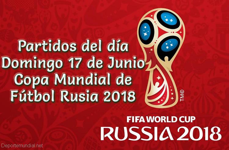 Partidos del domingo 17 de Junio Copa Mundial 2018