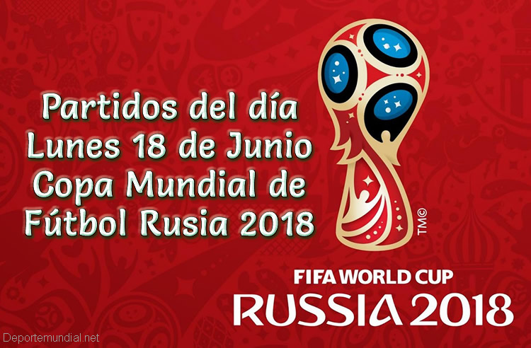 Partidos del lunes 18 de Junio Copa Mundial 2018