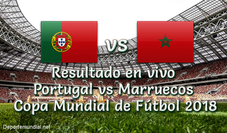 Resultado Portugal vs Marruecos en vivo Copa Mundial 2018