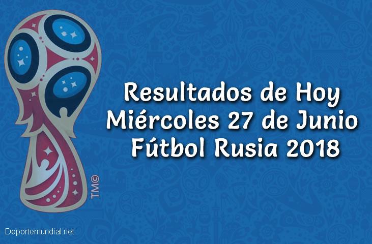 Resultados de Hoy 27 de Junio Copa Mundial Rusia 2018