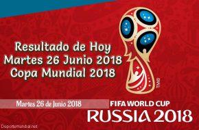 Resultados de Hoy Martes 26 de Junio Copa Mundial 2018