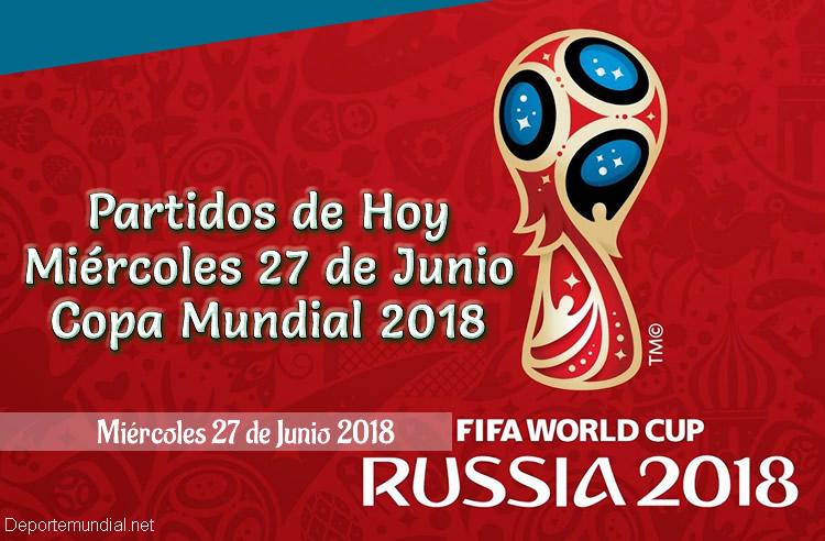 Resultados de Hoy Miércoles 27 de Junio Copa Mundial 2018