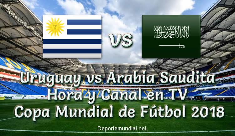Uruguay vs Arabia Saudita Hora de Inicio Copa Mundial 2018