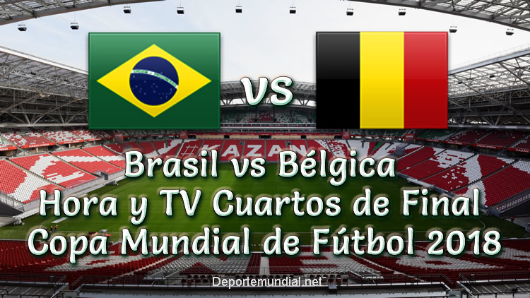 Brasil vs Bélgica Hora y Canal de TV Cuartos de Final Copa Mundial 2018