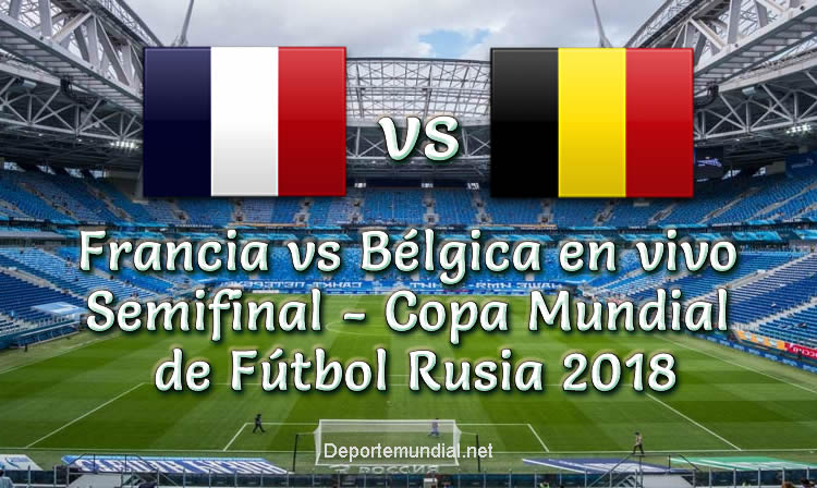Francia vs Bélgica en vivo Semifinal de Copa Mundial Rusia 2018