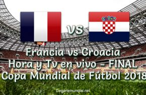 Francia vs Croacia: Hora y Tv en VIVO FINAL de Copa Mundial Rusia 2018 este Domingo 15 Julio 2018
