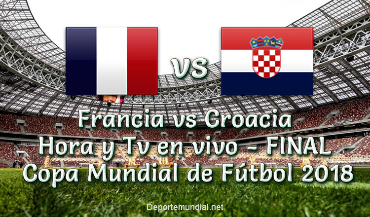 Francia vs Croacia Hora y TV en vivo Final Copa Mundial Rusia 2018