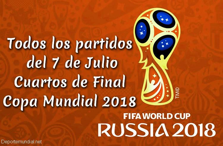 Partidos del 7 de Julio Cuartos de Final Copa Mundial 2018