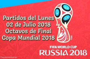 Partidos del Lunes 02 de Julio Octavos de Final Copa Mundial Rusia 2018