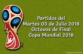 Partidos del Martes 03 de Julio Octavos de Final Copa Mundial Rusia 2018