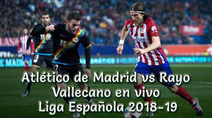 Atlético de Madrid vs Rayo Vallecano en vivo Liga Española 2018-19