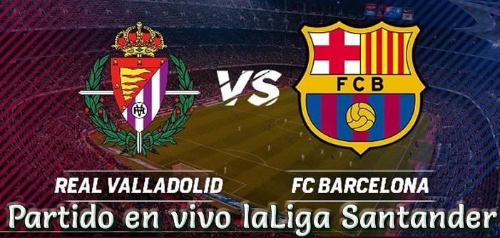 Real Valladolid vs Barcelona en VIVO Laliga Santander2018-19