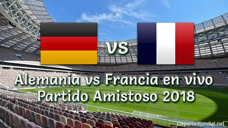 Alemania vs Francia en vivo Amistoso 2018