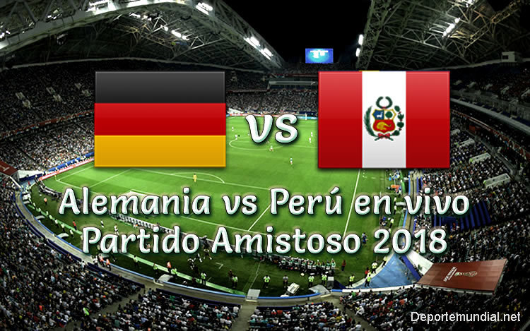 Alemania vs Perú en vivo Online Partido Amistoso 2018
