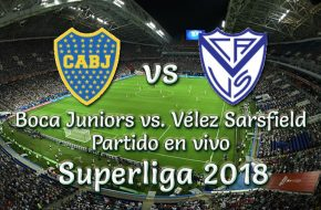 Boca Juniors vs Vélez Sarsfield en VIVO Superliga 2018