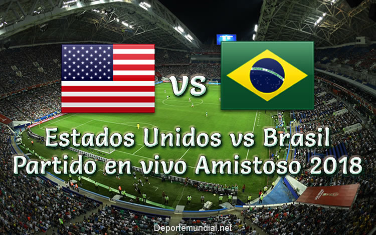 Estados Unidos vs Brasil en vivo Amistoso 2018
