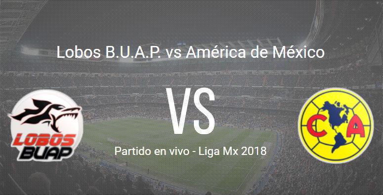 Lobos BUAP vs América en VIVO y Directo Liga MX 2018