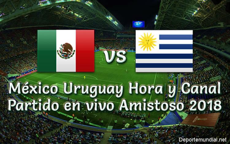 México Uruguay Hora y Canal en VIVO Amistoso 2018