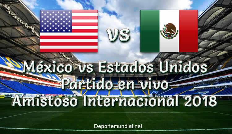 México vs Estados Unidos en VIVO Partido Amistoso 2018