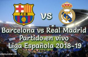 Barcelona vs Real Madrid en vivo La liga Española 2018-19