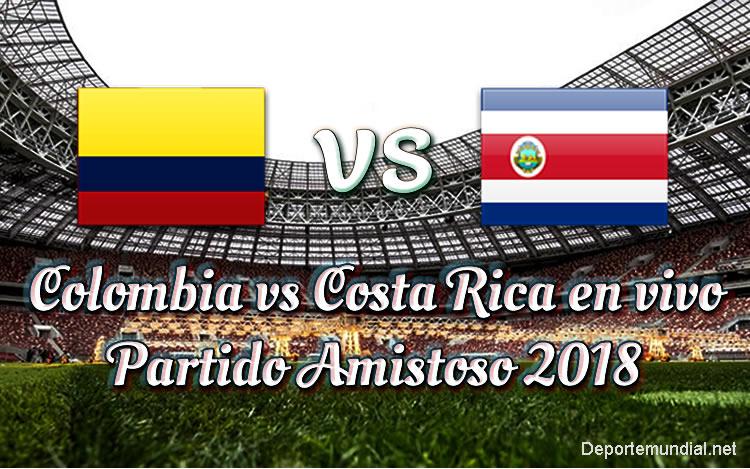 Colombia vs Costa Rica en VIVO Amistoso 2018