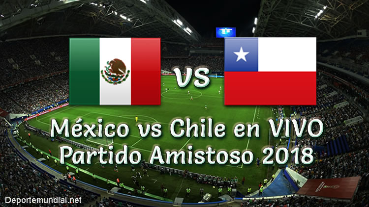 México vs Chile en VIVO Partido Amistoso 2018