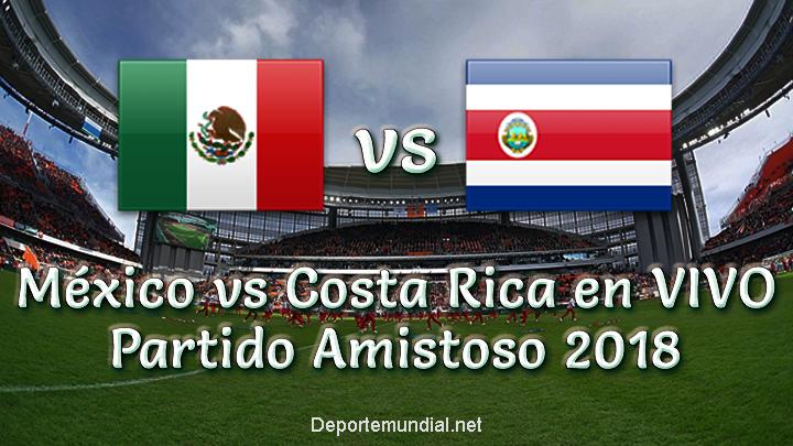 México vs Costa Rica en VIVO Partido Amistoso 2018
