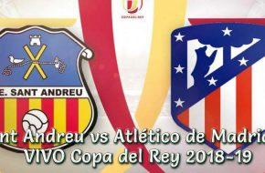 Sant Andreu vs Atlético de Madrid en vivo Copa del Rey 2018-19