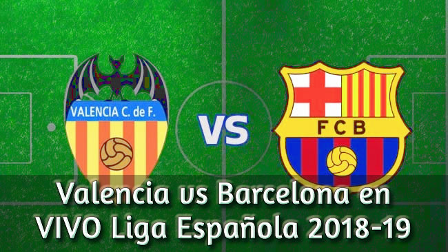 Valencia vs Barcelona en VIVO Liga Española 2018-19