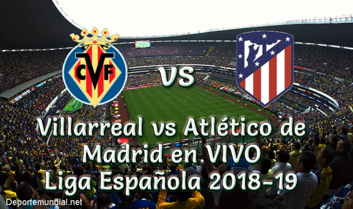 Villarreal vs Atlético de Madrid en VIVO Liga Española 2018-19